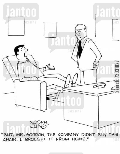 office chairs cartoon humor: 'But, Mr. Gordon, the company didn't buy this chair. I brought it from home.'