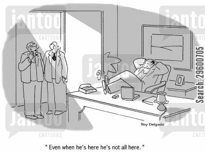 slacker cartoon humor: 'Even when he's here he's not all here.'