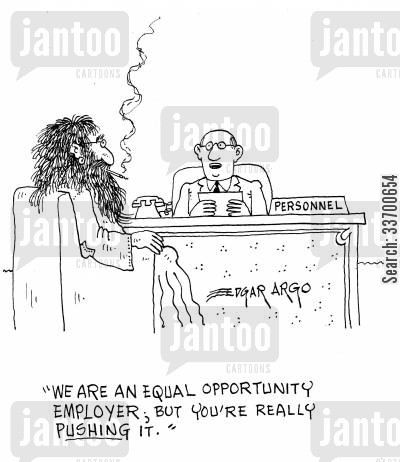 correctness cartoon humor: 'We are an equal opportunity employer; but you're really pushing it.'
