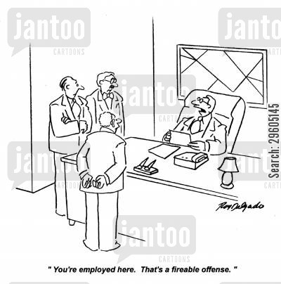 reasoning cartoon humor: 'You're employed here. That's a fireable offense.'