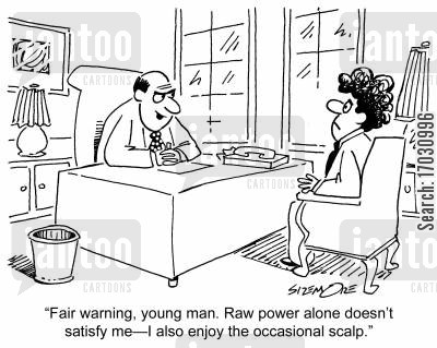 scalp cartoon humor: 'Fair warning, young man. Raw power alone doesn't satisfy me