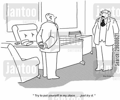 positions cartoon humor: 'Try to put yourself in my place... just try it.'