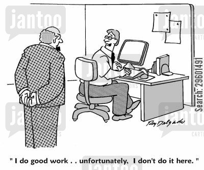 productivity cartoon humor: 'I do good work... unfortunately, I don't do it here.'