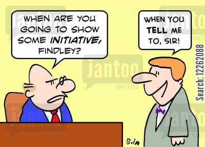 initiatives cartoon humor: 'When are you going to show some INITIATIVE, Findley?', 'When you TELL me to, sir!'