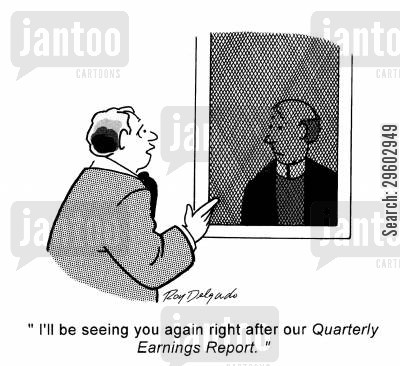 sinned cartoon humor: 'I'll be seeing you again right after our Quarterly Earnings Report.'