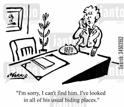 tactlessness cartoon humor: I'm sorry. I can't find him. I've looked in all the usual hiding places.