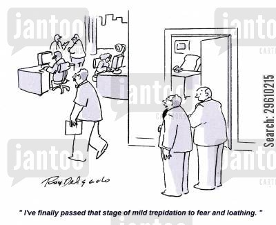 stages cartoon humor: 'I've finally passed that stage of mild trepidation to fear and loathing.'
