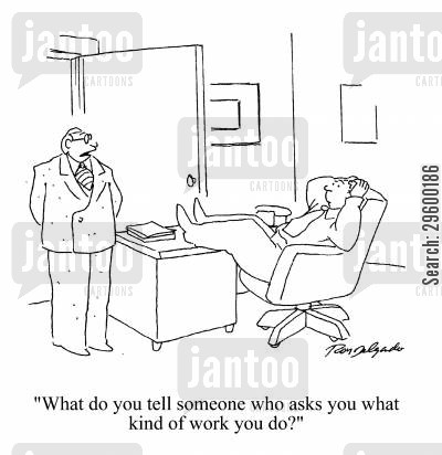 firm cartoon humor: What do you tell someone who asks you what kind of work you do?