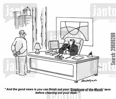 lay off cartoon humor: 'And the good news is you can finish out your 'Employee-of-the-Month' term before cleaning out your desk.'