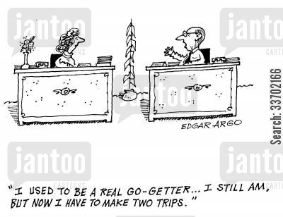deluded cartoon humor: 'I used to be a real go-getter...I still am, but now I have to make two trips.'