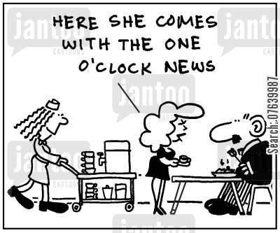 tea lady cartoon humor: 'Here she comes with the one o'clock news.'