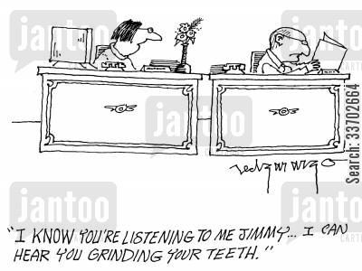 desk cartoon humor: 'I know you're listening to me Jimmy...I can hear you grinding your teeth.'