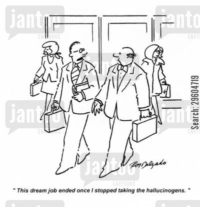 ideal jobs cartoon humor: 'This dream job ended once I stopped taking the hallucinogens.'