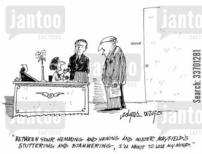losing mind cartoon humor: 'Between your hemming and hawing and Mister Mayfield's stuttering and stammering, I'm about to lose my mind.'
