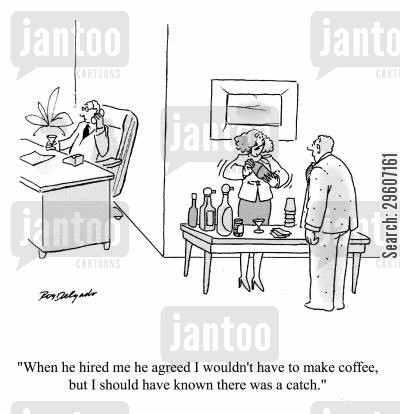 mixed cartoon humor: 'When he hired me he agreed I wouldn't have to make coffee, but I should have known there was a catch.'