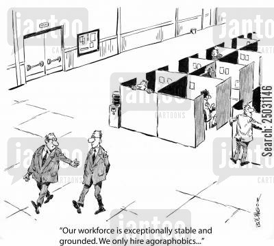 open spaces cartoon humor: 'Our workforce is exceptionally stable and grounded. We only hire agoraphobics...'