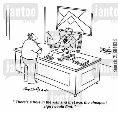 cheaper cartoon humor: 'There's a hole in the wall and that was the cheapest sign I could find.'