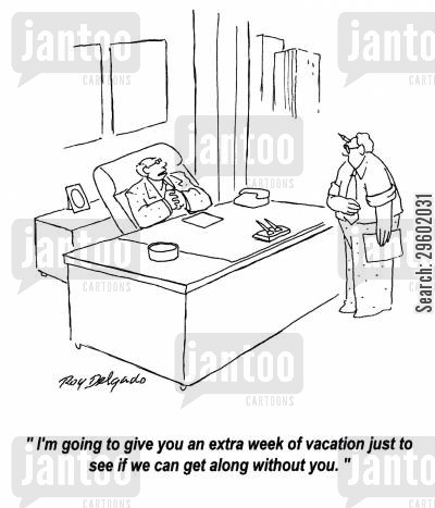 time off cartoon humor: 'I'm going to give you an extra week of vacation just to see if we can get along without you.'