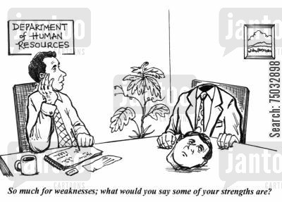strengths cartoon humor: 'So much for the weaknesses; what would you say some of your strengths are?'