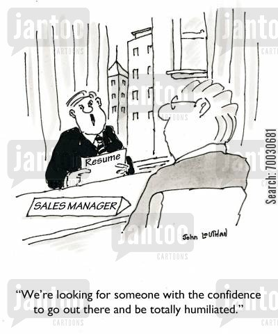 humiliation cartoon humor: 'We're looking for someone with the confidence to go out there and be totally humiliated.'