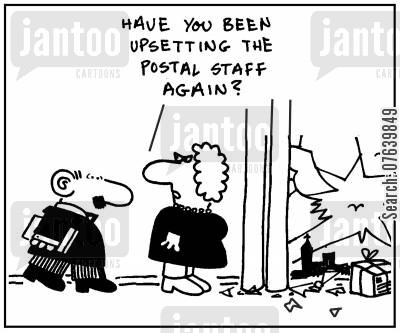 postal staff cartoon humor: 'Have you been upsetting the postal staff again?.'