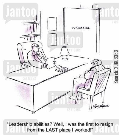 leadership skills cartoon humor: 'Leadership abilities? Well I was the first to resign from the LAST place I worked!'