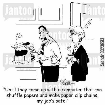 office worker cartoon humor: 'Until they come up with a computer that can shuffle papers and make paper clip chains, my job is safe.'
