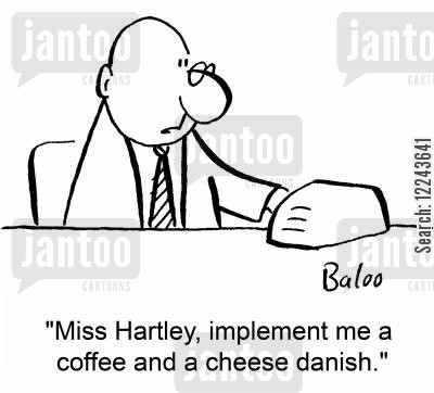 implement cartoon humor: 'Miss Hartley, implement me a coffee and a cheese danish.'