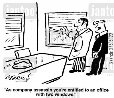 clear shots cartoon humor: As company assassin you're entitled to an office with two windows.