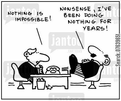 lazes cartoon humor: 'Nothing is impossible.' - 'Nonsense, I've been doing nothing for years.'