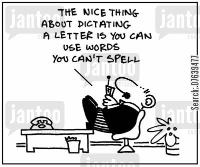 dictating cartoon humor: 'The nice thing about dictating a letter is you can use words you can't spell.'
