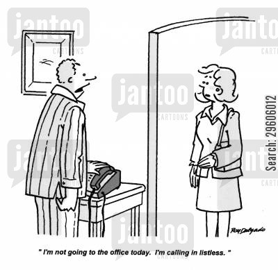 listlessness cartoon humor: 'I'm not going to the office today. I'm calling in listless.'