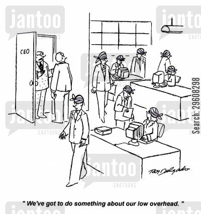 bang cartoon humor: 'We've got to do something about our low overhead.'