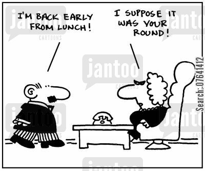 lunchbreaks cartoon humor: 'I'm back early from lunch.' - 'I suppose it was your round.'