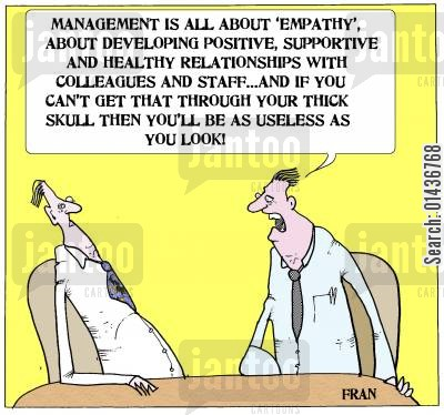 empathies cartoon humor: 'Management is all about 'empathy', about developing positive, supportive and healthy relationships with colleagues and staff... and if you can't get that through your thick skull then you'll be as useless as you look!'
