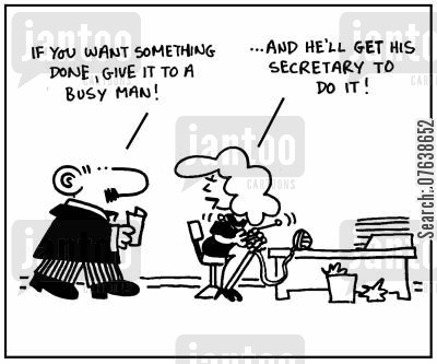 sews cartoon humor: 'If you want something done give it to a busy man...'- 'And he'll get his secretary to do it.'