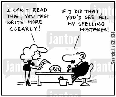 handwriting cartoon humor: 'I can't read this, you must write more clearly.' - 'If I did that, you'd see all my spelling mistakes.'