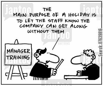 holiday play cartoon humor: 'The main purpose of a holiday is to let the staff know the company can get along without them.'