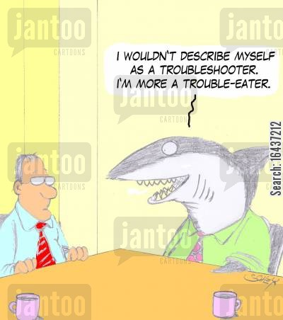troubleshooters cartoon humor: 'I wouldn't describe myself as a troubleshooter. I'm more a trouble-eater.'