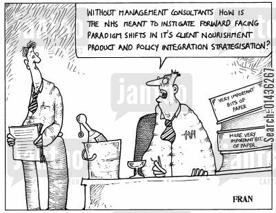 management consultants cartoon humor: 'Without management consultants how is the NHS meant to instigate forward facing paradigm shifts in it's client nourishment product and policy integration strategisation?