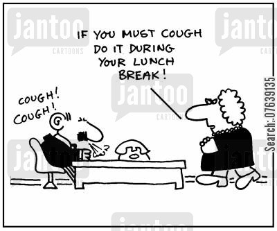 coughs cartoon humor: 'Cough cough. If you must cough do it during your lunch break.'