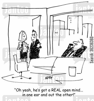 listening skills cartoon humor: 'Oh yeah, he's got a REAL open mind... in one ear and out the other!'