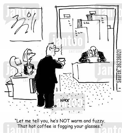 perceptions cartoon humor: 'Let me tell you, he's NOT warm and fuzzy. That hot coffee is fogging your glasses.'