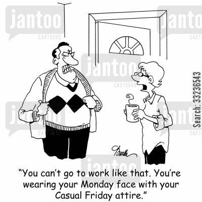 monday faces cartoon humor: 'You can't go to work like that. You're wearing your Monday face with your Casual Friday attire.'