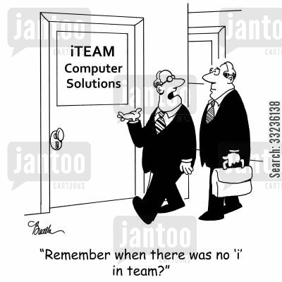 team effort cartoon humor: 'Remember when there was no 'i' in team?'