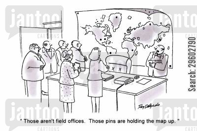 pin board cartoon humor: 'Those aren't field offices. Those pins are holding the map up.'