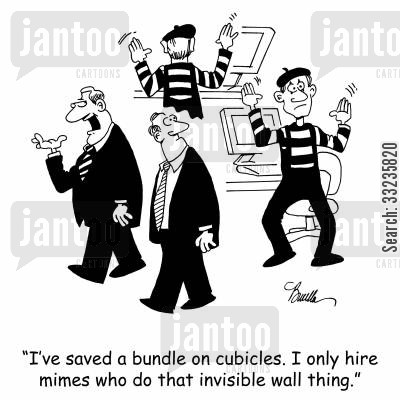 mimer cartoon humor: 'I've saved a bundle on cubicles. I only hire mimes who do that invisible wall thing.'