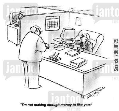 low wages cartoon humor: I'm not making enough money to like you.