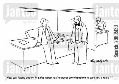 redundant cartoon humor: 'How can I keep you on in sales when you've never convinced me to give you a raise!'