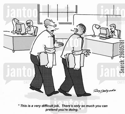 co-workers cartoon humor: 'This is a very difficult job. There's only so much you can pretend you're doing.'